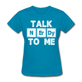 """Talk NErDy To Me"" (white) - Women's T-Shirt turquoise / S - LabRatGifts - 7"