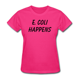 """E. Coli Happens"" (black) - Women's T-Shirt fuchsia / S - LabRatGifts - 9"