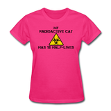 """My Radioactive Cat has 18 Half-Lives"" - Women's T-Shirt fuchsia / S - LabRatGifts - 4"