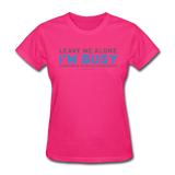 """Leave Me Alone I'm Busy"" - Women's T-Shirt fuchsia / S - LabRatGifts - 3"