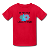 """Be Positive like a Proton"" (black) - Kids' T-Shirt red / XS - LabRatGifts - 4"