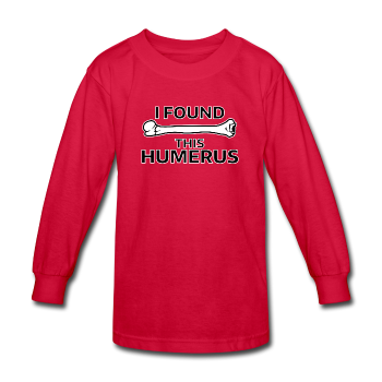 """I Found this Humerus"" - Kids' Long Sleeve T-Shirt red / XS - LabRatGifts - 1"