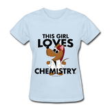 """This Girl Loves Chemistry"" (red) - Women's T-Shirt powder blue / S - LabRatGifts - 10"