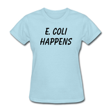 """E. Coli Happens"" (black) - Women's T-Shirt powder blue / S - LabRatGifts - 2"