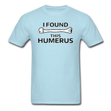 """I Found this Humerus"" - Men's T-Shirt powder blue / S - LabRatGifts - 17"