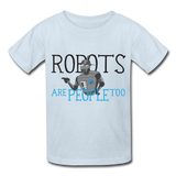 """Robots are People too"" - Kids T-Shirt powder blue / XS - LabRatGifts - 2"