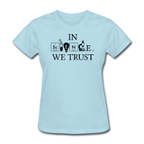 """In Science We Trust"" (white) - Women's T-Shirt powder blue / S - LabRatGifts - 2"