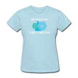 """Be Positive"" (white) - Women's T-Shirt powder blue / S - LabRatGifts - 13"