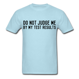 """Do Not Judge Me By My Test Results"" (black) - Men's T-Shirt sky blue / S - LabRatGifts - 2"