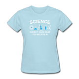"""Science Doesn't Care"" - Women's T-Shirt powder blue / S - LabRatGifts - 12"