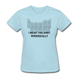 """I Wear this Shirt Periodically"" (black) - Women's T-Shirt powder blue / S - LabRatGifts - 3"