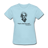 """Albert Einstein: That's What She Said"" - Women's T-Shirt powder blue / S - LabRatGifts - 9"