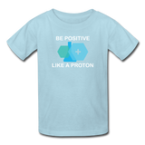 """Be Positive like a Proton"" (white) - Kids' T-Shirt powder blue / XS - LabRatGifts - 6"