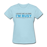 """Leave Me Alone I'm Busy"" - Women's T-Shirt powder blue / S - LabRatGifts - 10"