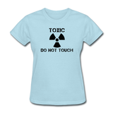 """Toxic Do Not Touch"" - Women's T-Shirt powder blue / S - LabRatGifts - 10"
