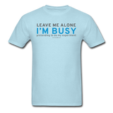"""Leave Me Alone I'm Busy"" - Men's T-Shirt powder blue / S - LabRatGifts - 13"