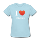 """I ♥ Physics"" (white) - Women's T-Shirt powder blue / S - LabRatGifts - 9"