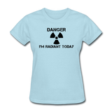 """Danger I'm Radiant Today"" - Women's T-Shirt powder blue / S - LabRatGifts - 9"