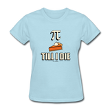 """Pie Till I Die"" - Women's T-Shirt"