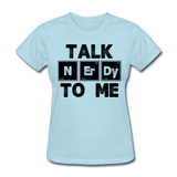 """Talk NErDy To Me"" (black) - Women's T-Shirt powder blue / S - LabRatGifts - 4"