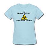 """My Radioactive Cat has 18 Half-Lives"" - Women's T-Shirt powder blue / S - LabRatGifts - 9"