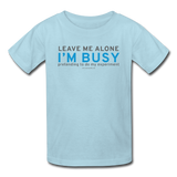 """Leave Me Alone I'm Busy"" - Kids' T-Shirt powder blue / XS - LabRatGifts - 3"