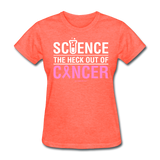 """Science The Heck Out Of Cancer"" (White) - Women's T-Shirt"
