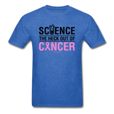 """Science The Heck Out Of Cancer"" (Black) - Men's T-Shirt"