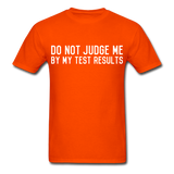 """Do Not Judge Me By My Test Results"" (white) - Men's T-Shirt orange / S - LabRatGifts - 12"