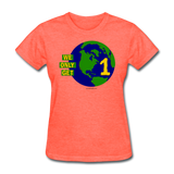 """We Only Get 1 Earth"" - Women's T-Shirt - heather coral"