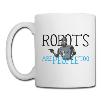 """Robots are People too"" - Mug white / One size - LabRatGifts"