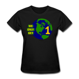 """We Only Get 1 Earth"" - Women's T-Shirt - black"