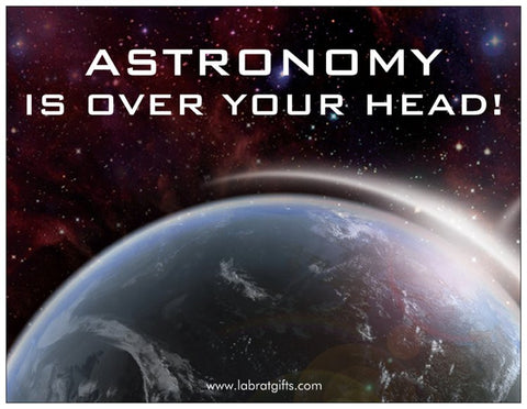 """Astronomy is Over Your Head"" - Magnet  - LabRatGifts"