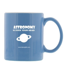 """Astronomy is Over Your Head"" - Mug  - LabRatGifts"