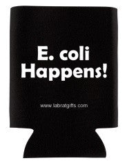 """E. coli Happens"" - Koozie  - LabRatGifts"