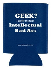 """Geek? I Prefer the term Intellectual Bad Ass"" - Koozie  - LabRatGifts"