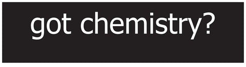 """Got Chemistry?"" Bumper Sticker"