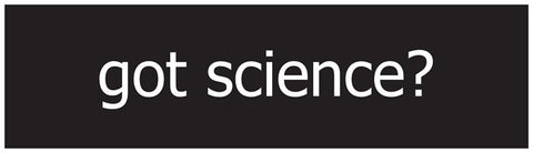 """Got Science?"" - Bumper Sticker Default Title - LabRatGifts"