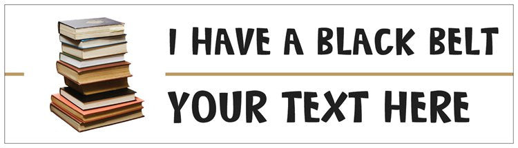 """I Have a Black Belt (Your Text Here)"" - Custom Bumper Sticker Default Title - LabRatGifts"