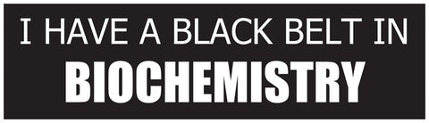 """I Have a Black Belt in Biochemistry"" - Bumper Sticker Default Title - LabRatGifts"