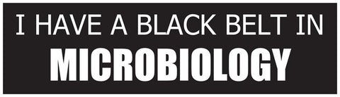 """I Have a Black Belt in Microbiology"" - Bumper Sticker Default Title - LabRatGifts"