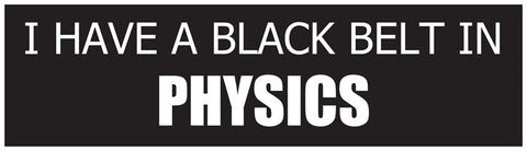 """I Have a Black Belt in Physics"" - Bumper Sticker Default Title - LabRatGifts"