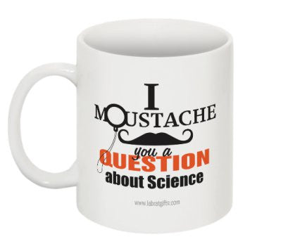 """I Moustache You a Question about Science"" - Mug  - LabRatGifts - 1"