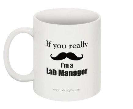 """If you really (moustache) I'm a Lab Manager"" - Mug  - LabRatGifts - 1"