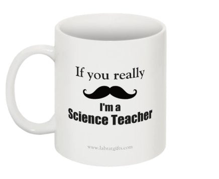 """If you really (moustache) I'm a Science Teacher"" - Mug  - LabRatGifts - 1"