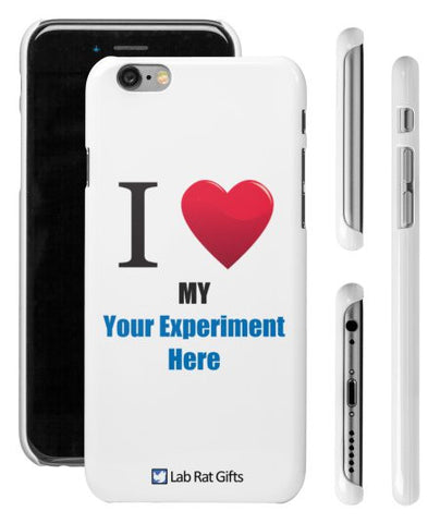 """I ♥ My (Your Experiment Here)"" - Custom iPhone 6/6s Case  - LabRatGifts - 1"