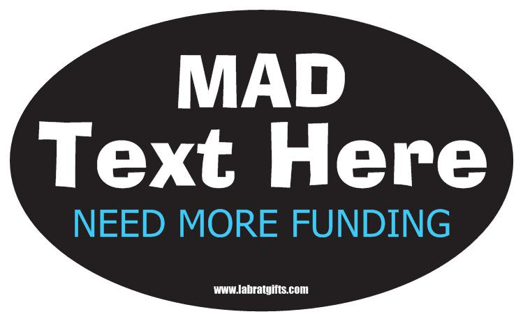 """Mad (Text Here) Need More Funding"" - Custom Oval Sticker Default Title - LabRatGifts"