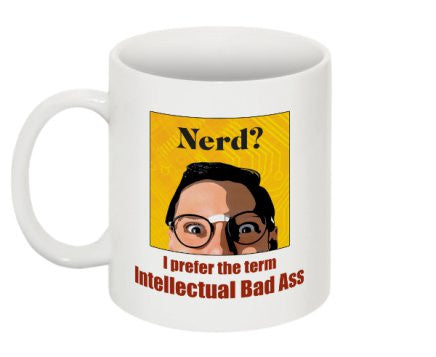 """Nerd? I Prefer the term Intellectual Bad Ass"" - Mug  - LabRatGifts - 1"