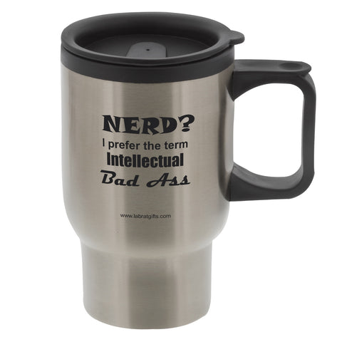 """Nerd? I Prefer the Term Intellectual Badass"" - 16oz Travel Mug  - LabRatGifts"