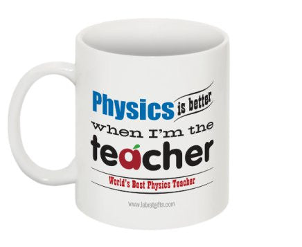 """Physics is Better When I'm the Teacher"" - Mug  - LabRatGifts - 1"